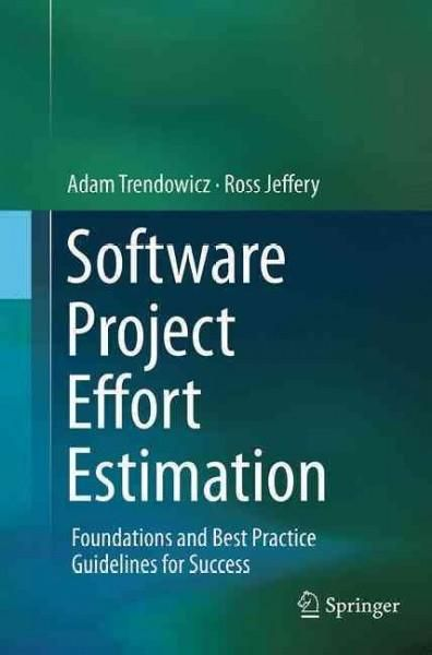 Software Project Effort Estimation: Foundations and Best Practice Guidelines for Success
