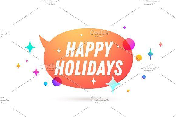 Happy Holidays Speech Bubble Happy Holidays Happy Holiday