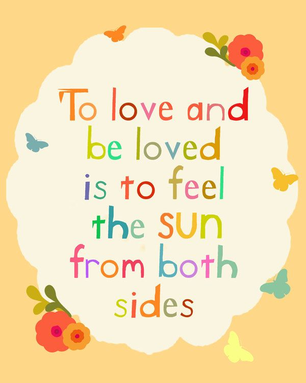 to LOVE and to be LOVED is to feel the sun from the both sides