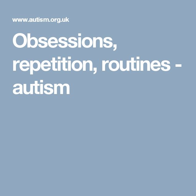 Obsessions, repetition, routines - autism
