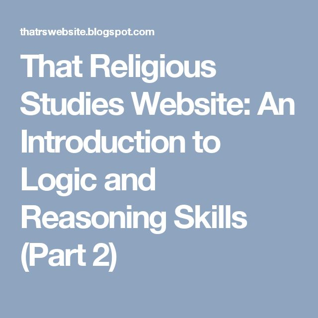 That Religious Studies Website: An Introduction to Logic and Reasoning Skills (Part 2)