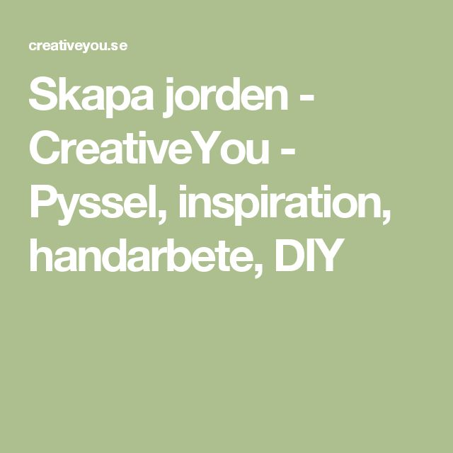 Skapa jorden - CreativeYou - Pyssel, inspiration, handarbete, DIY