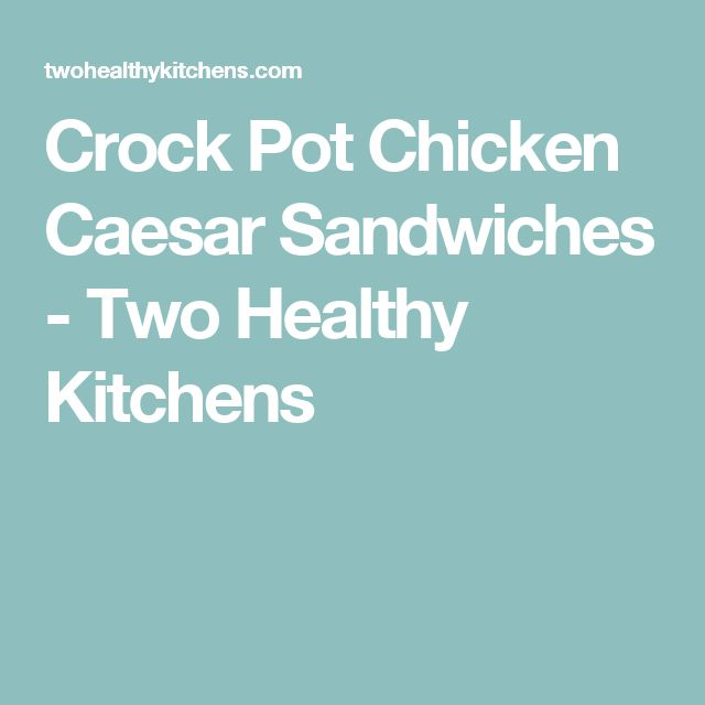 Crock Pot Chicken Caesar Sandwiches - Two Healthy Kitchens