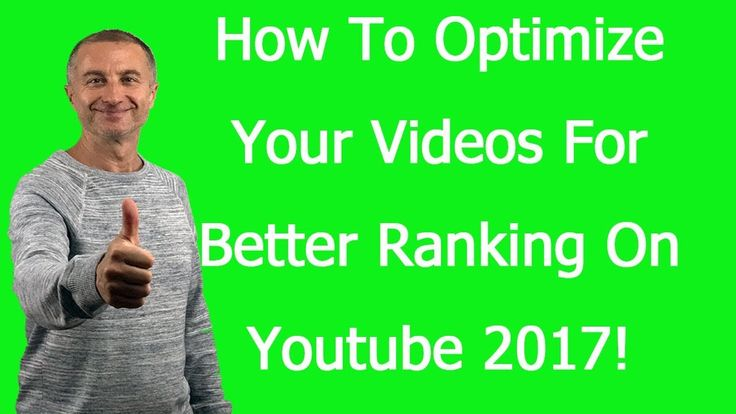How To Optimize Your Videos For Better Ranking On Youtube 2017