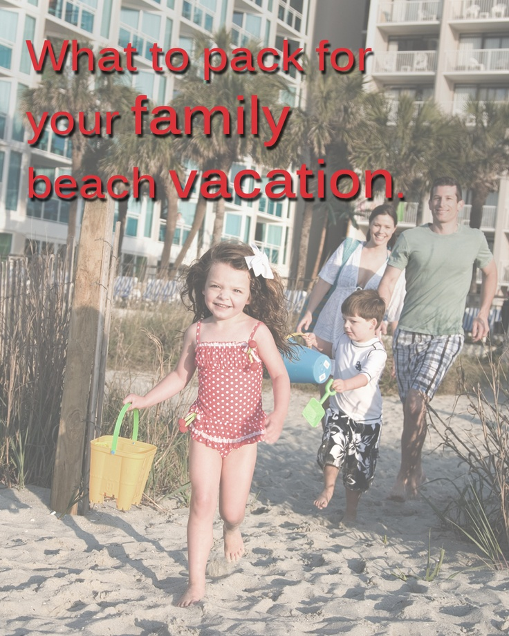 What to pack for your family beach vacation. Great list to have!