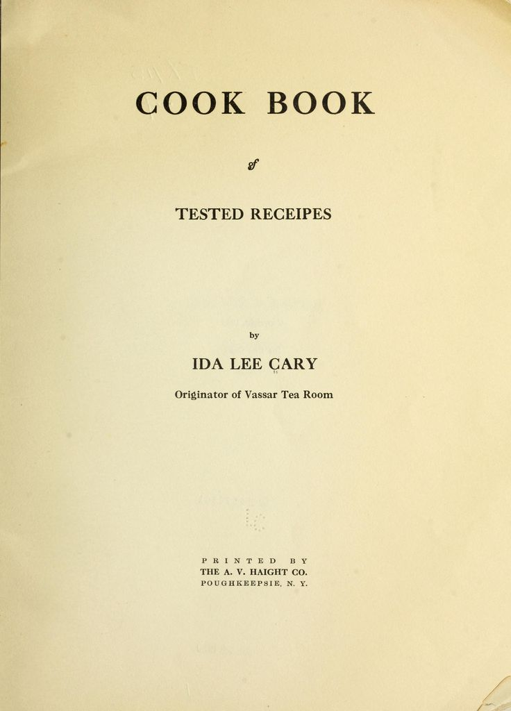 1920   Cook Book of Tested Receipes [Recipes]   By Ida Lee Cary, Originator of Vassar Tea Room