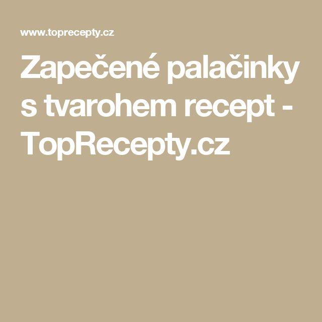 Zapečené palačinky s tvarohem recept - TopRecepty.cz