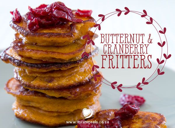 Mila's Meals Butternut and Cranberry Fritters Recipe.  Pumpkin fritters are a South African classic! My sister-in-law, Ady, is well known for hers and she makes them for every big family meal. I simply had to come up with a gluten-, dairy- and sugar-free alternative to avoid the food envy at these occasions!  Recipe from my book Mila's Meals: The Beginning & The Basics.