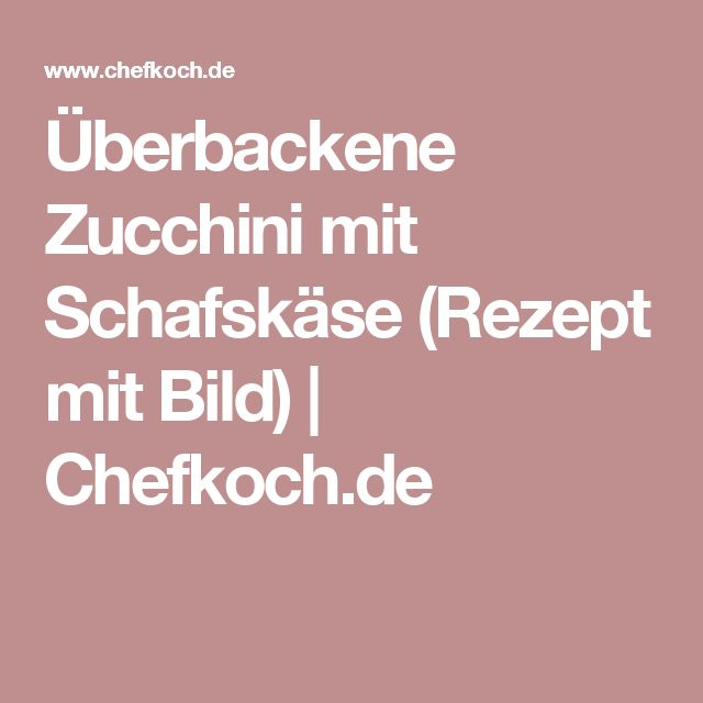 Überbackene Zucchini mit Schafskäse (Rezept mit Bild) | Chefkoch.de