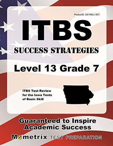 ITBS Success Strategies Level 13 Grade 7 Study Guide: ITBS Test Review for the Iowa Tests of Basic Skills:   ITBS Success Strategies Level 13 Grade 7 helps you ace the ITBS, without weeks and months of endless studying. Our comprehensive ITBS Success Strategies Level 13 Grade 7 study guide is written by our exam experts, who painstakingly researched every topic and concept that you need to know to ace your test. Our original research reveals specific weaknesses that you can exploit to ...