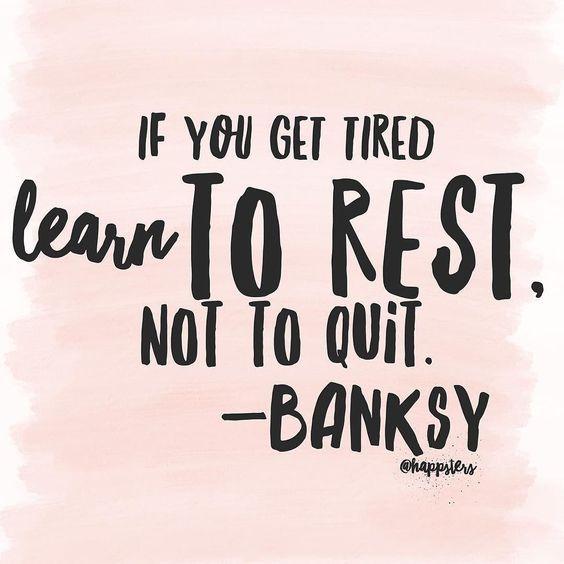Si te cansas, aprende a descansar, no renuncies.