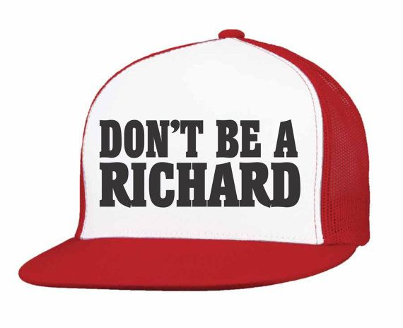 6409d2f6acf Don t Be A Richard. Funny Trucker Hat