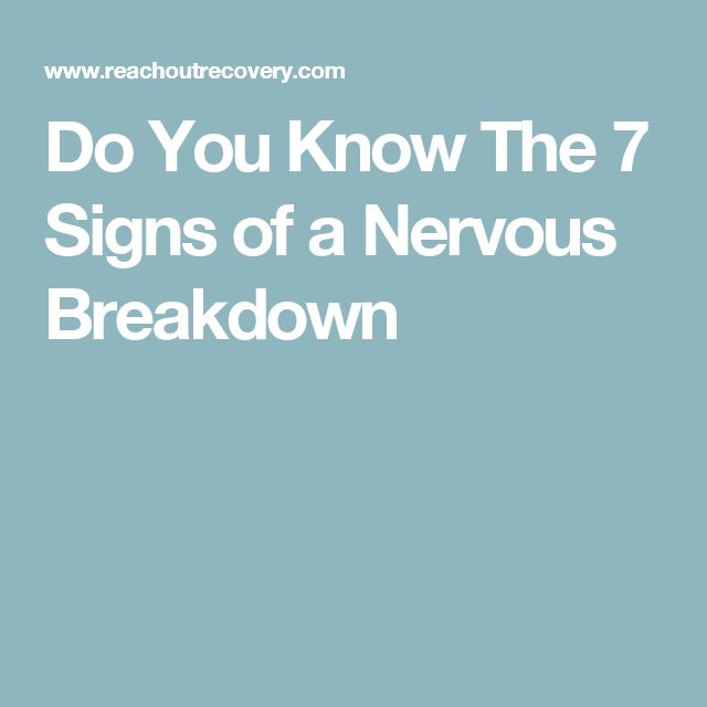 Do You Know The 7 Signs of a Nervous Breakdown