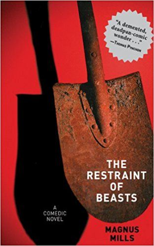 The Restraint of Beasts: A Comedic Novel: Magnus Mills: 9781611455137: Amazon.com: Books