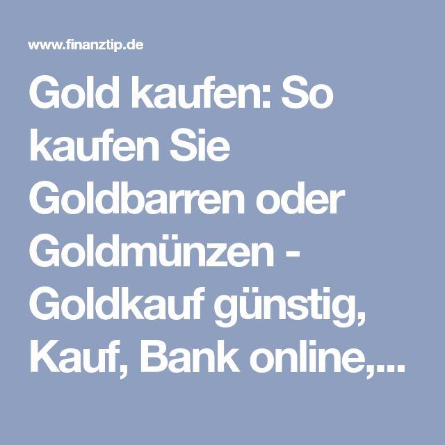 Gold kaufen: So kaufen Sie Goldbarren oder Goldmünzen - Goldkauf günstig, Kauf, Bank online, Wo kann man Gold kaufen - Finanztip