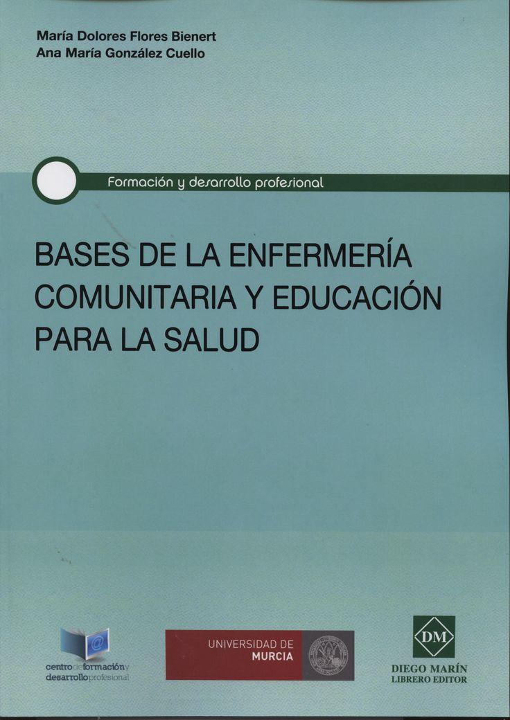 """""""Bases de la enfermería comunitaria y educación para la salud"""" / María Dolores Flores Bienert, Ana María González Cuello. Murcia : Diego Marín Librero, 2013. Matèries : Infermeria de salut comunitària; Educació sanitària; Salut pública. #nabibbell"""