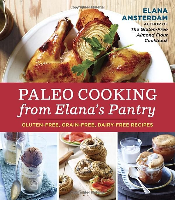 Paleo Cooking from Elana's Pantry: Gluten-Free, Grain-Free, Dairy-Free Recipes: Elana Amsterdam: 9781607745518: Amazon.com: Books