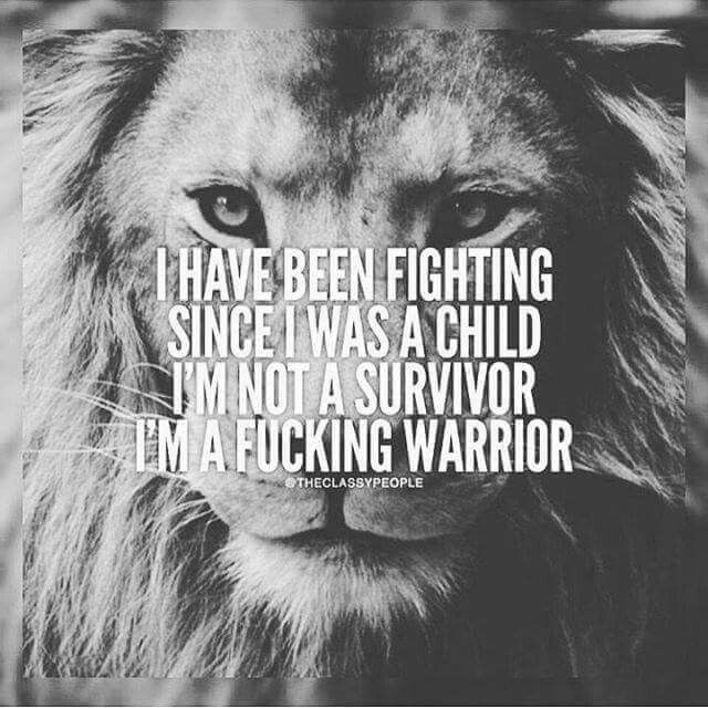 As are my children,  fight to be the best they can be,  surpass survival,  obtain their gosls, embrace their humanity, protect the innocent.   ROAR