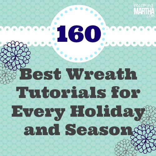 160 Best Wreath Tutorials For EVERY Holiday and Season! #becomingmartha  THIS IS A GREAT SITE!! Excited to try these wreaths!