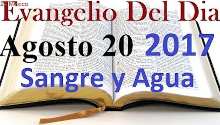 Evangelio del Dia- Domingo 20 Agosto 2017- Padre Delso Paulino- Sangre y Agua