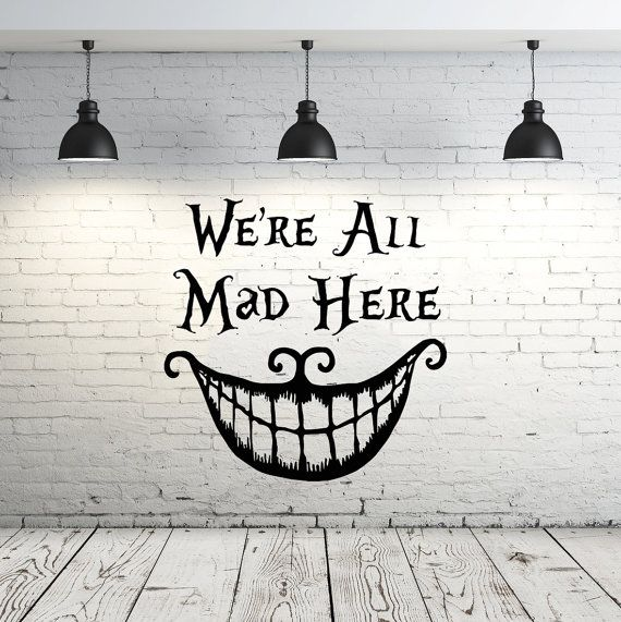 He encontrado este interesante anuncio de Etsy en https://www.etsy.com/es/listing/248696421/alice-in-wonderland-wall-decal-quote