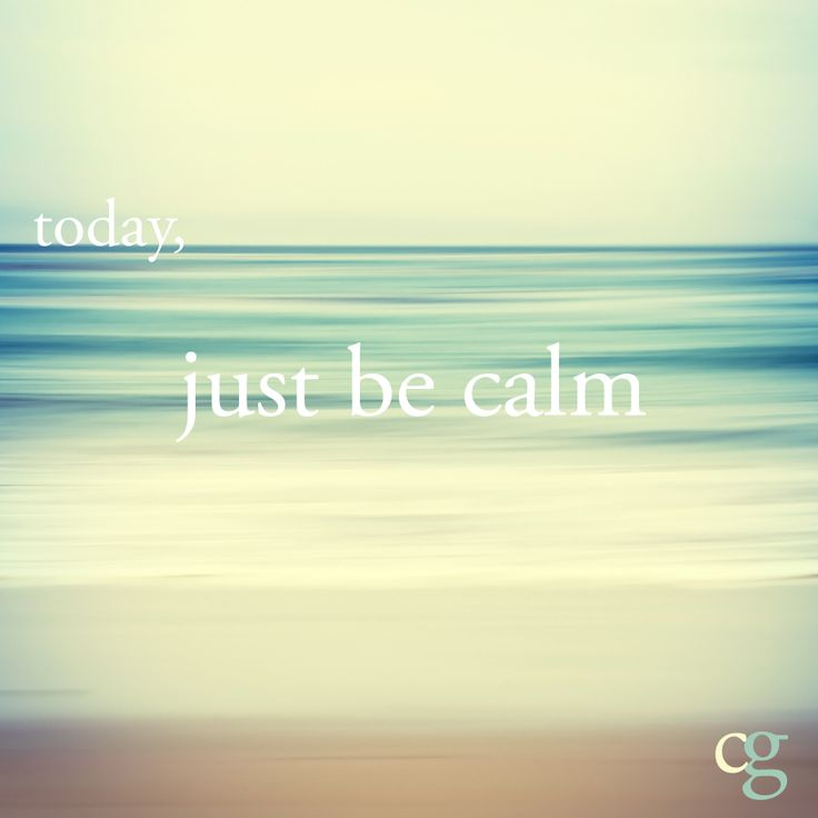 25 best ideas about be calm on pinterest calm quotes