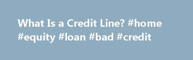 What Is a Credit Line? #home #equity #loan #bad #credit http://credit.remmont.com/what-is-a-credit-line-home-equity-loan-bad-credit/  #credit line # What is a Credit Line? By Justin Pritchard. Banking/Loans Expert Justin Pritchard helps consumers navigate the world Read More...The post What Is a Credit Line? #home #equity #loan #bad #credit appeared first on Credit.