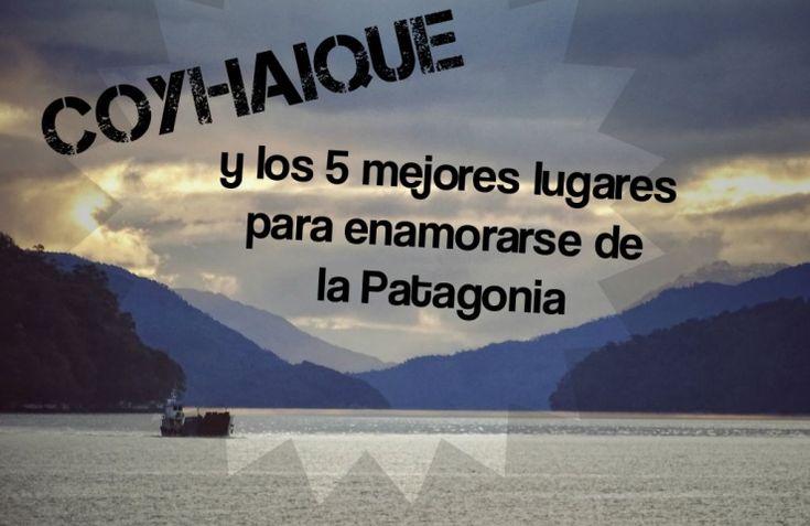 IMPERDIBLES DE COYHAIQUE: 5 lugares para enamorarse de la Patagonia – Brújula & Tenedor