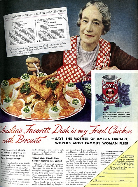 1937 - Amelia Earhart's Favorite Dish Amelia Earhart's mother's recipe for Fried Chicken and Biscuits using Royal Baking Powder. Published in the March 1937 issue of Women's Home Companion Magazine.