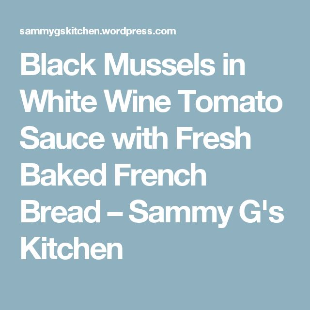 Black Mussels in White Wine Tomato Sauce with Fresh Baked French Bread – Sammy G's Kitchen
