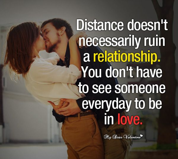 Distance doesn't necessarily ruin a relationship. You don