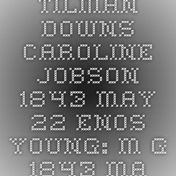 Tilman Downs Caroline Jobson 1843 May 22 Enos. Young: M.G. 1843 May 25