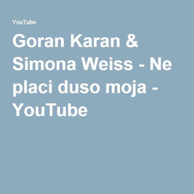 Goran Karan & Simona Weiss - Ne placi duso moja - YouTube