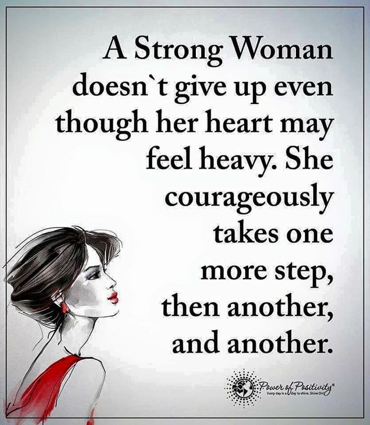 "17.6k Likes, 183 Comments - Positive + Motivational Quotes (@powerofpositivity) on Instagram: ""A strong woman doesn't give up even though her heart may feel heavy. She courageously takes one…"""