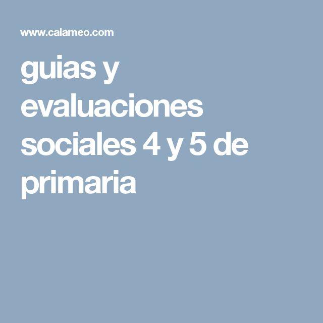 guias y evaluaciones sociales 4 y 5 de primaria