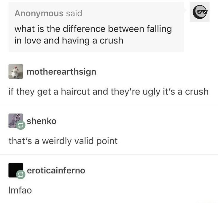 """What's the difference between falling in love and a crush? If they get a haircut and they're ugly, it's a crush."""