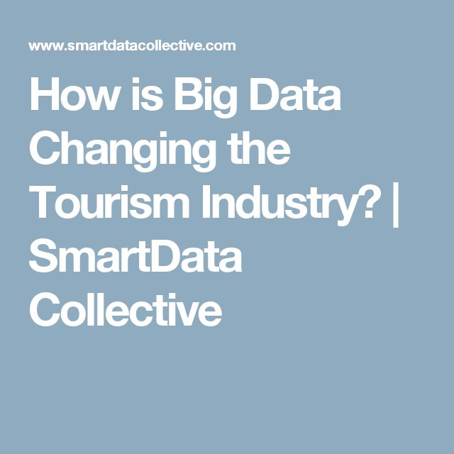 How is Big Data Changing the Tourism Industry? | SmartData Collective