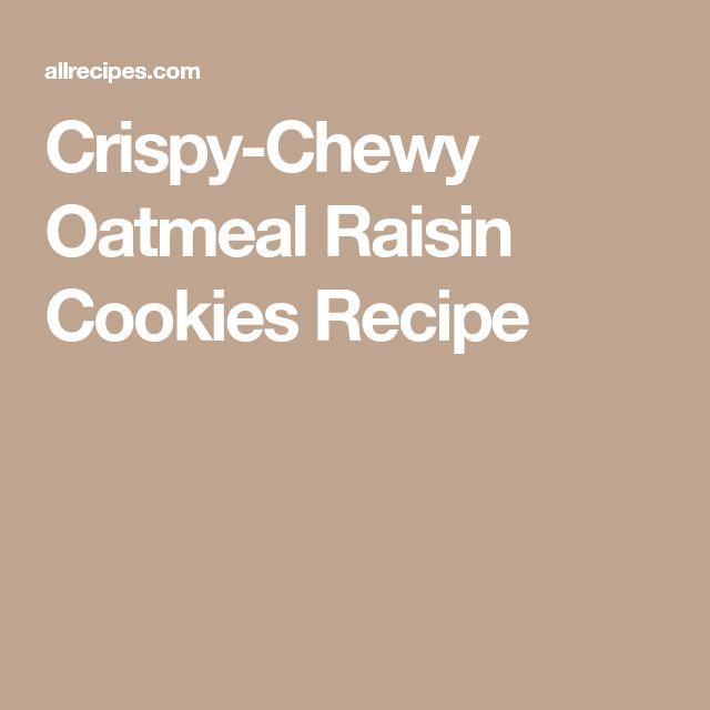 Crispy-Chewy Oatmeal Raisin Cookies Recipe