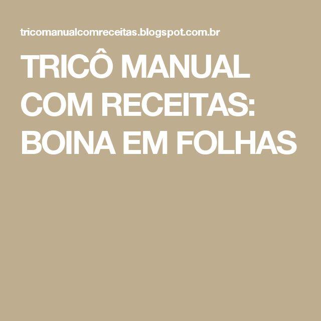 TRICÔ MANUAL COM RECEITAS: BOINA EM FOLHAS