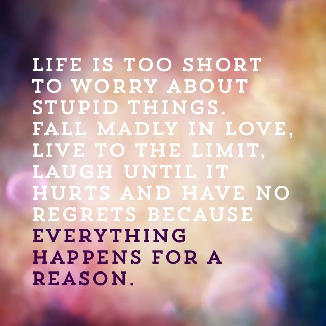 life is too short to worry about stupid things fall madly