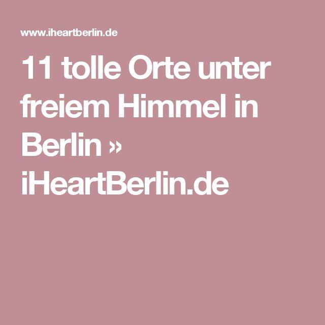 11 tolle Orte unter freiem Himmel in Berlin » iHeartBerlin.de