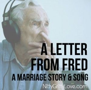A Letter from Fred -- This is a must watch! http://www.nittygrittylove.com/a-letter-from-fred-a-beautiful-marriage-story-song/