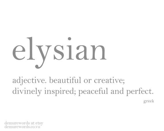 elysian - a greek word meaning beautiful or creative; divinely inspired; peaceful and perfect. print available on etsy.