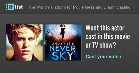 Austin Butler as Perry in Under the Never Sky? Support this movie proposal or make your own on The IF List.