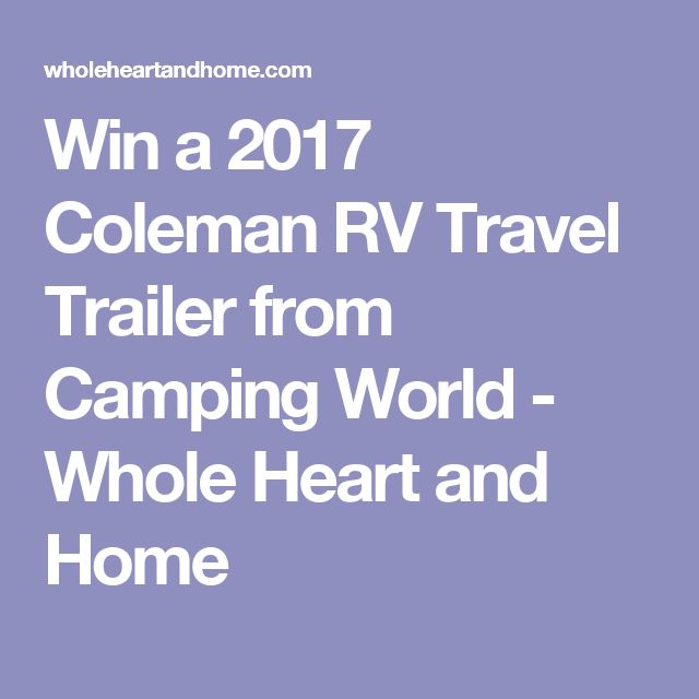 Win a 2017 Coleman RV Travel Trailer from Camping World - Whole Heart and Home