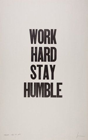 //: Workhard, Work Hard, Inspiration, Stay Humble, Quotes, Truth, Hard Stay