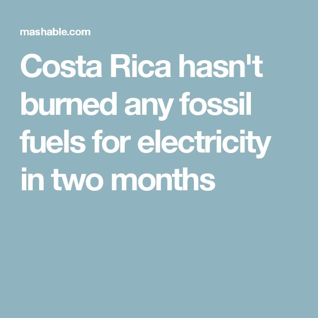 Costa Rica hasn't burned any fossil fuels for electricity in two months