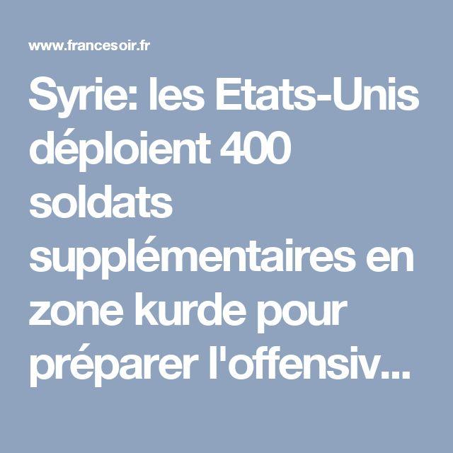 Syrie: les Etats-Unis déploient 400 soldats supplémentaires en zone kurde pour préparer l'offensive contre Raqqa | FranceSoir