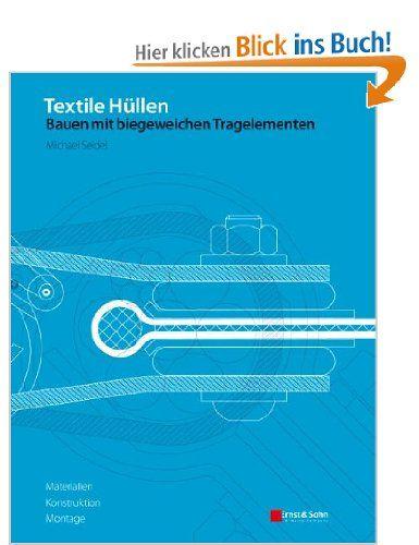 Textile Hüllen - Bauen mit biegeweichen Tragelementen: Materialien, Konstruktion, Montage: Amazon.de: Michael Seidel: Bücher