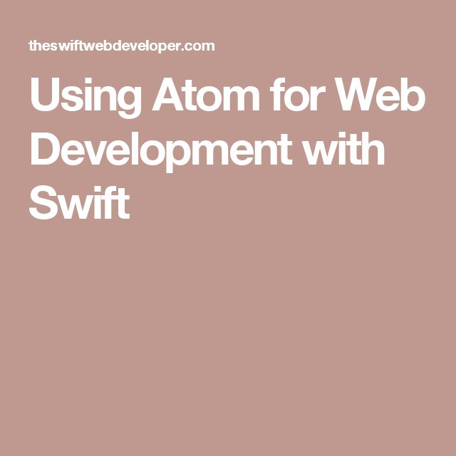 Using Atom for Web Development with Swift
